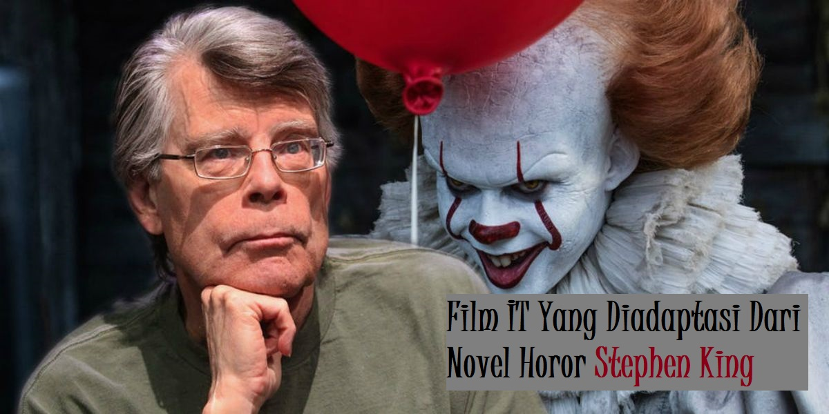 Film IT Yang Diadaptasi Dari Novel Horor Stephen King