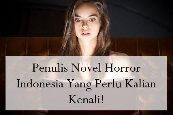 Penulis Novel Horror Indonesia Yang Perlu Kalian Kenali!